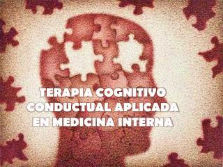 TERAPIA COGNITIVO CONDUCTUAL APLICADA EN MEDICINA INTERNA