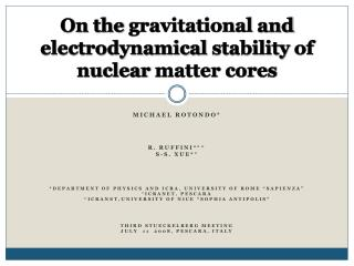 On the  gravitational  and  electrodynamical stability of nuclear matter cores