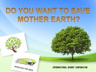 DO YOU WANT TO SAVE  MOTHER EARTH?