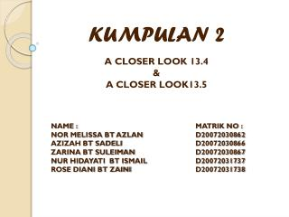 KUMPULAN 2 A CLOSER LOOK 13.4  &  A CLOSER LOOK13.5