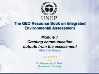 The GEO Resource Book on Integrated Environmental Assessment Module 7 Creating communication
