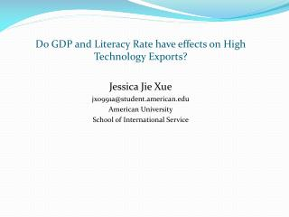 Do GDP and Literacy Rate have effects on High Technology Exports? Jessica Jie Xue
