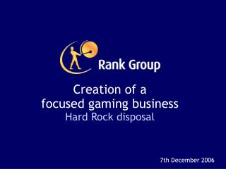 Creation of a focused gaming business Hard Rock disposal