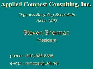 Applied Compost Consulting, Inc. Organics Recycling Specialists Since 1992 Steven Sherman