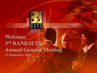 Welcome  3 rd  BANKSETA  Annual General Meeting 23 September 2003
