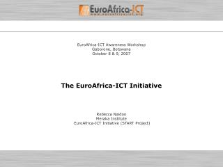 EuroAfrica-ICT Awareness Workshop Gaborone, Botswana October 8 & 9, 2007