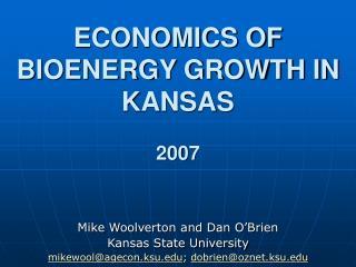 ECONOMICS OF BIOENERGY GROWTH IN KANSAS 2007