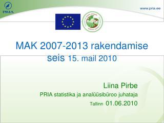 MAK 2007-2013 rakendamise seis  15. mail 2010
