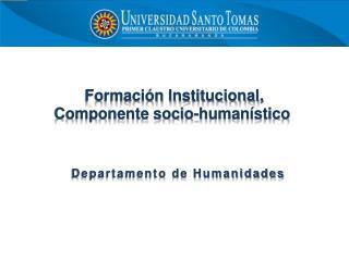 Formación Institucional, Componente socio-humanístico