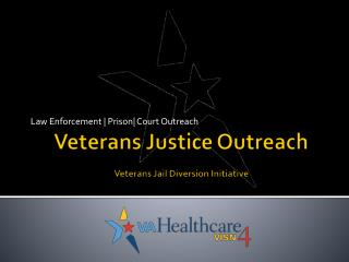 Veterans Justi ce  Outreach Veterans Jail Diversion Initiative