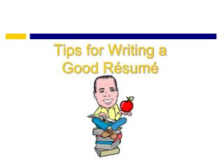 Tips for Writing a  Good Résumé