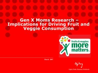 Gen X Moms Research – Implications for Driving Fruit and Veggie Consumption