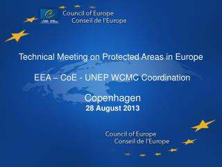 Technical Meeting on Protected Areas in Europe  EEA – CoE - UNEP WCMC Coordination