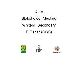 DofE Stakeholder Meeting  Whitehill Secondary  E.Fisher (GCC)
