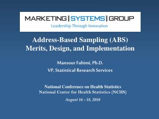 Address-Based Sampling ABS Merits, Design, and Implementation  Mansour Fahimi, Ph.D. VP, Statistical Research Services