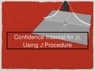 Confidence Interval for  p, Using  z Procedure