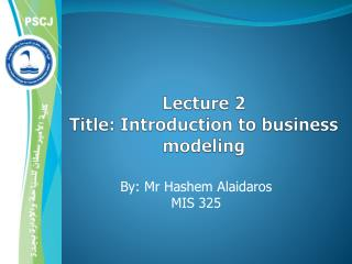 Lecture 2 Title: Introduction to business modeling
