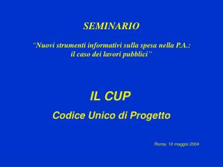 IL CUP  Codice Unico di Progetto Roma, 10 maggio 2004