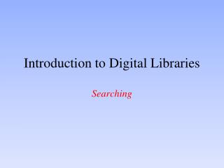 Introduction to Digital Libraries Searching