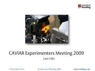 CAVIAR Experimenters Meeting 2009 Liam Tallis