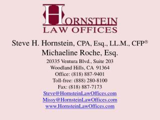 Steve H. Hornstein,  CPA, Esq., LL.M., CFP  Michaeline Roche, Esq. 20335 Ventura Blvd., Suite 203