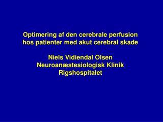 Optimering af den cerebrale perfusion hos patienter med akut cerebral skade Niels Vidiendal Olsen