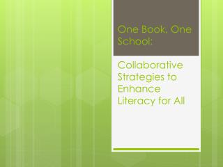 One Book, One School:  Collaborative Strategies to Enhance Literacy for All