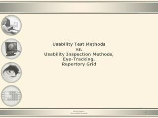 Usability Test Methods vs. Usability Inspection Methods, Eye-Tracking, Repertory Grid