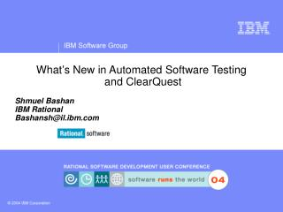 What's New in  Automated  Software  Testing  and ClearQuest