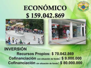 ECONÓMICO  $ 159.042.869 INVERSIÓN Recursos Propios: $ 70.042.869