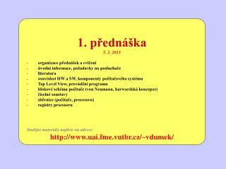 1. přednáška 5. 2. 2013 organizace přednášek a cvičení úvodní informace, požadavky na posluchače