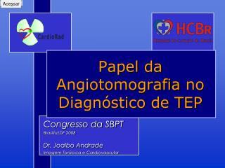 Papel da  Angiotomografia  no Diagnóstico de TEP