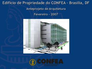 Edifício de Propriedade do CONFEA – Brasília, DF Anteprojeto de Arquitetura Fevereiro - 2007