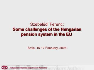 Szebelédi Ferenc: Some challenges of the Hungarian pension system in the EU