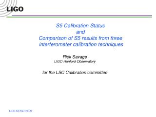 Rick Savage LIGO Hanford Observatory for the LSC Calibration committee