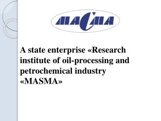 A state enterprise  « Research institute of oil-processing and petrochemical industry «MASMA»