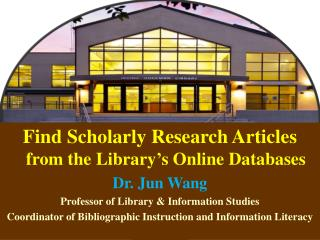 Find Scholarly Research Articles  from the Library's Online Databases Dr. Jun Wang