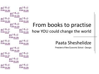 From books to practise how YOU could change the world