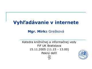Vyhľadávanie v internete Mgr. Mirk a Grešková