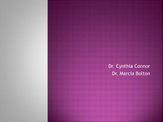 Dr. Cynthia Connor Dr. Marcia Bolton
