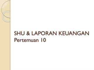SHU & LAPORAN KEUANGAN Pertemuan  10