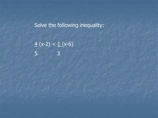Solve the following inequality: 4  (x-2) <  1  (x-6) 5            3