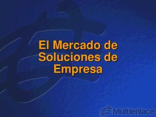 El Mercado de Soluciones de Empresa