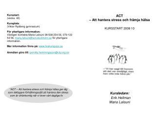 Kursstart: (vecka  43) Kursplats : (Viktor Rydberg gymnasium) För ytterligare information: