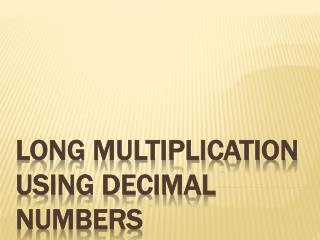 Long Multiplication using decimal numbers