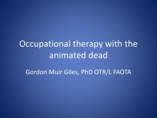 Occupational therapy with the animated dead