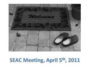 SEAC Meeting, April 5th, 2011
