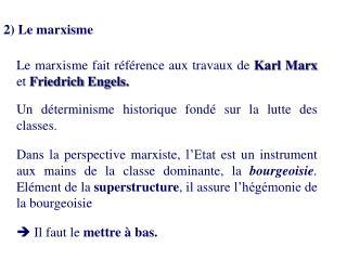 2) Le marxisme Le marxisme fait référence aux travaux de  Karl Marx  et  Friedrich Engels.
