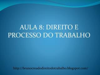 AULA 8: DIREITO E PROCESSO DO TRABALHO