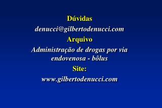Dúvidas  denucci@ gilbertodenucci Arquivo  Administração de drogas por via endovenosa - bôlus